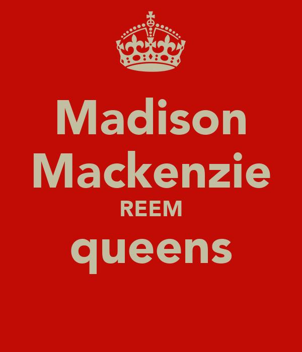 Madison Mackenzie REEM queens