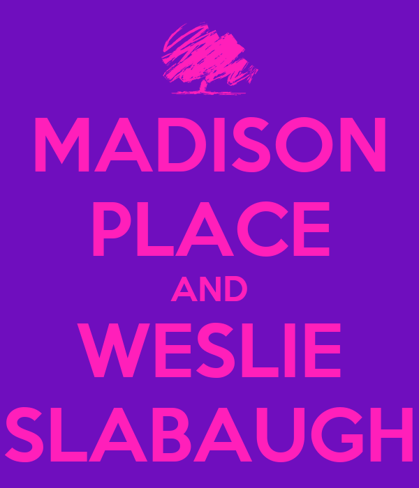 MADISON PLACE AND WESLIE SLABAUGH