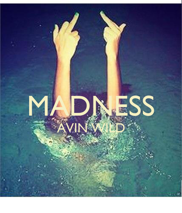 MADNESS AVIN WILD