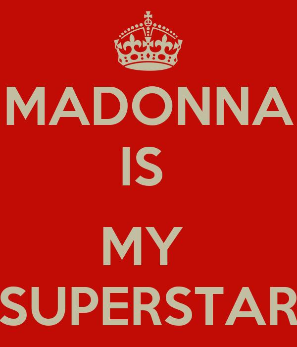 MADONNA IS   MY  SUPERSTAR