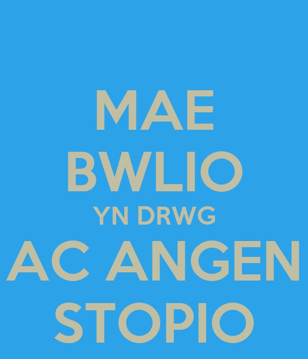 MAE BWLIO YN DRWG AC ANGEN STOPIO