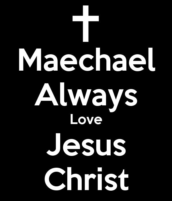 Maechael Always Love Jesus Christ