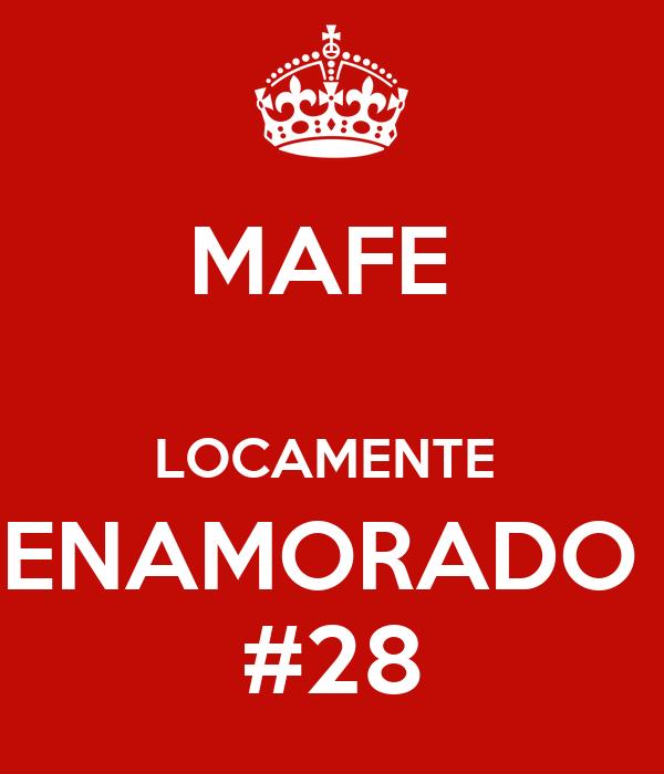 MAFE   LOCAMENTE  ENAMORADO  #28