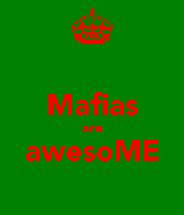 Mafias are awesoME