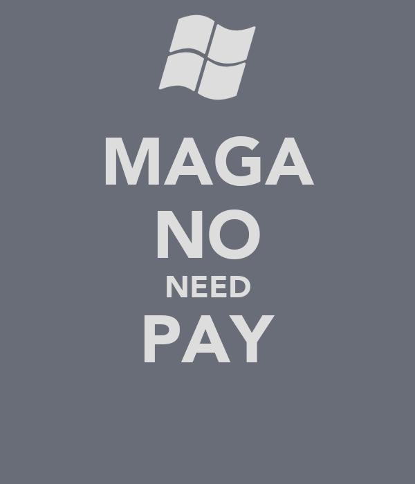 MAGA NO NEED PAY