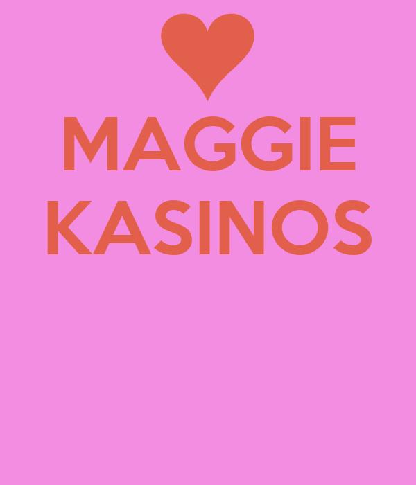 MAGGIE KASINOS