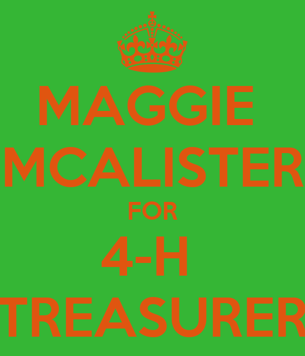 MAGGIE  MCALISTER FOR 4-H  TREASURER