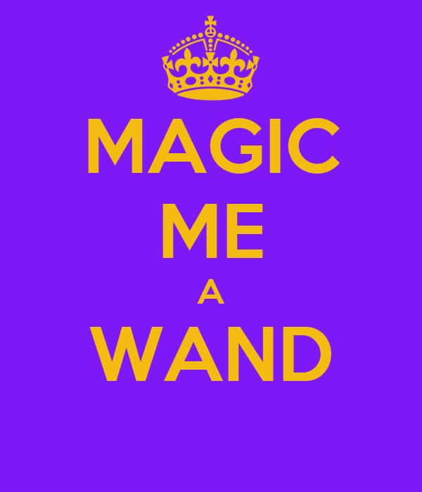 MAGIC ME A WAND