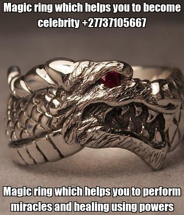 Magic ring which helps you to become celebrity +27737105667 Magic ring which helps you to perform miracles and healing using powers