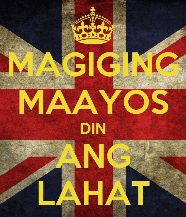 MAGIGING MAAYOS DIN ANG LAHAT