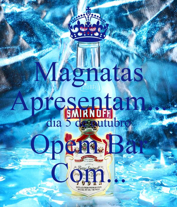 Magnatas Apresentam... dia 5 de outubro Opem Bar Com...