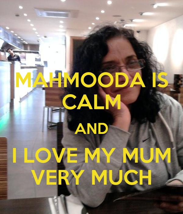 MAHMOODA IS CALM AND I LOVE MY MUM VERY MUCH