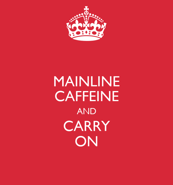 MAINLINE CAFFEINE AND CARRY ON