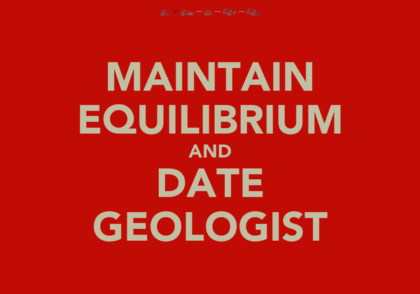 MAINTAIN EQUILIBRIUM AND DATE GEOLOGIST