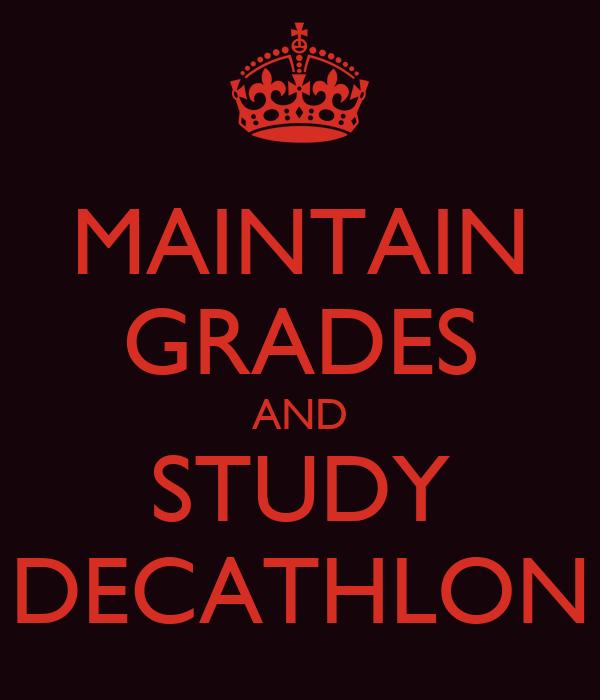 MAINTAIN GRADES AND STUDY DECATHLON