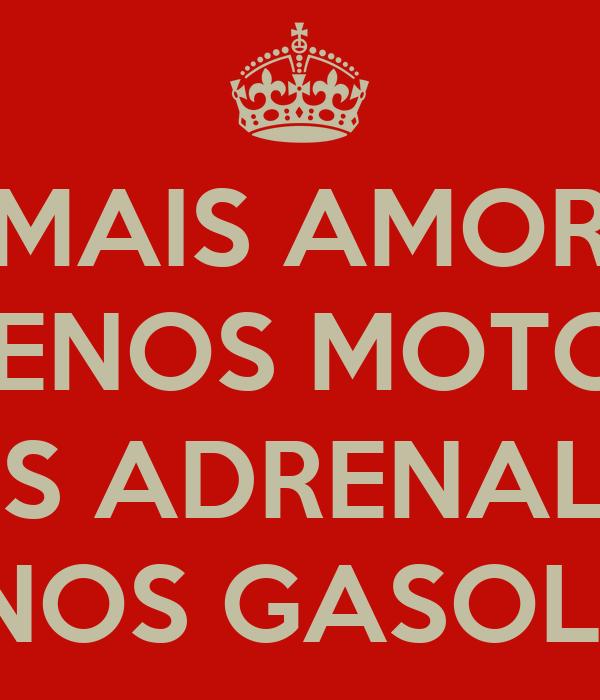 MAIS AMOR MENOS MOTOR  MAIS ADRENALINA MENOS GASOLINA