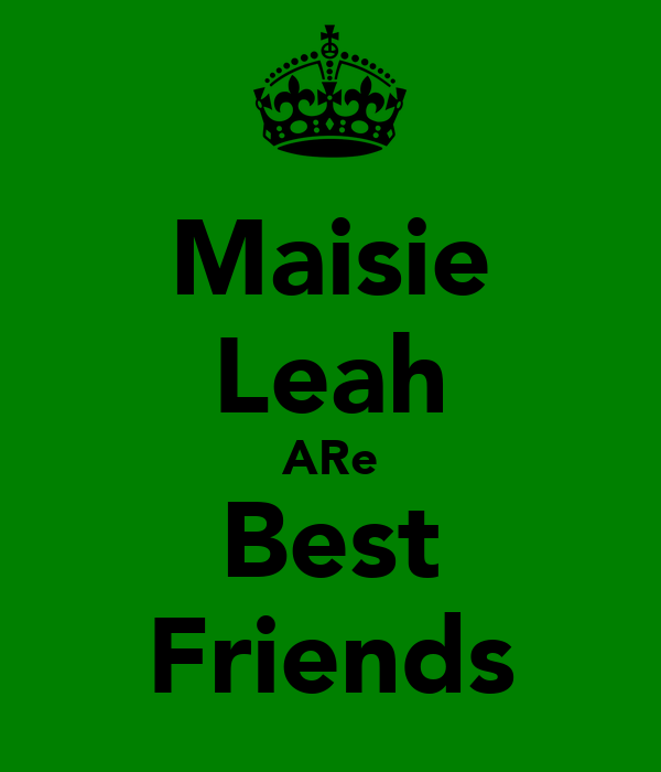 Maisie Leah ARe Best Friends