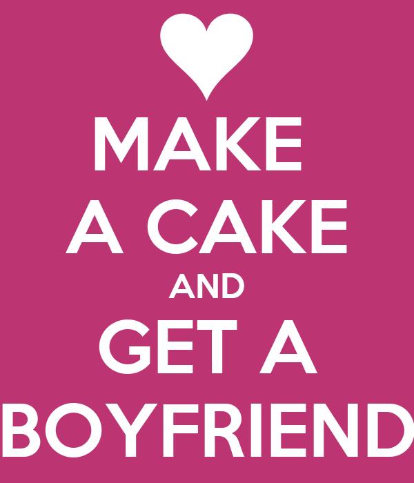 MAKE  A CAKE AND GET A BOYFRIEND