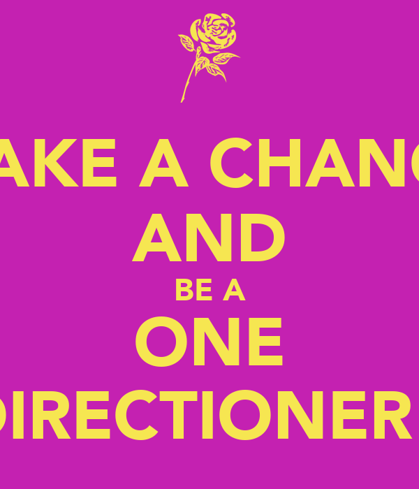 MAKE A CHANGE AND BE A ONE DIRECTIONER!♥