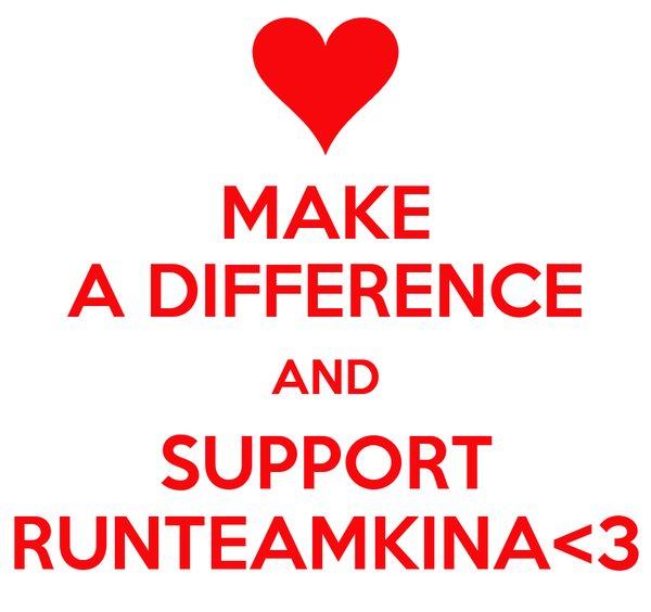 MAKE A DIFFERENCE AND SUPPORT RUNTEAMKINA<3