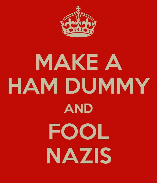 MAKE A HAM DUMMY AND FOOL NAZIS