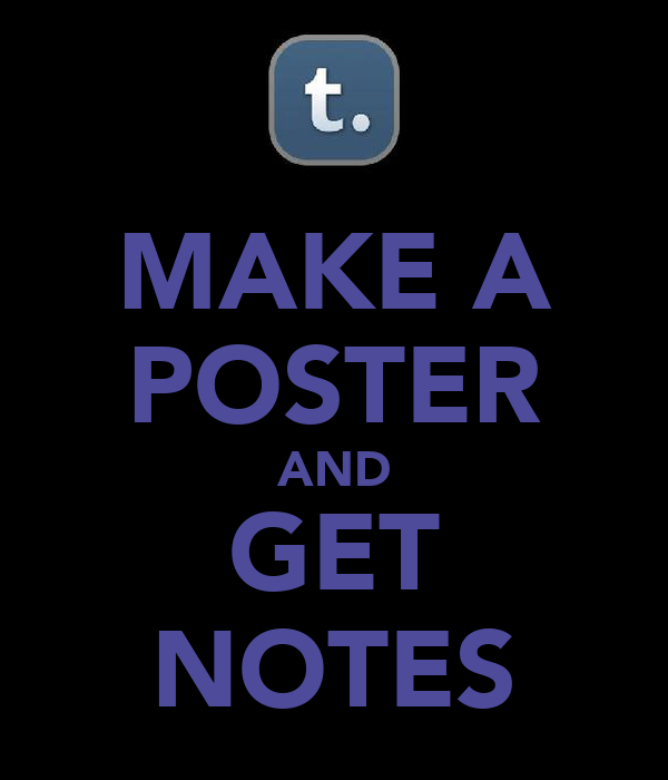 MAKE A POSTER AND GET NOTES
