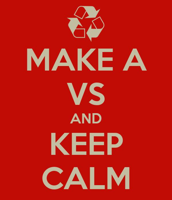 MAKE A VS AND KEEP CALM