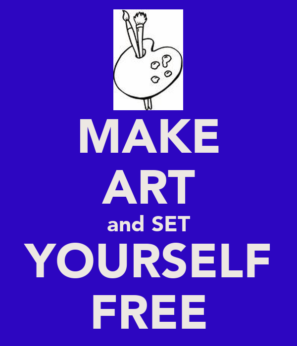 MAKE ART and SET YOURSELF FREE