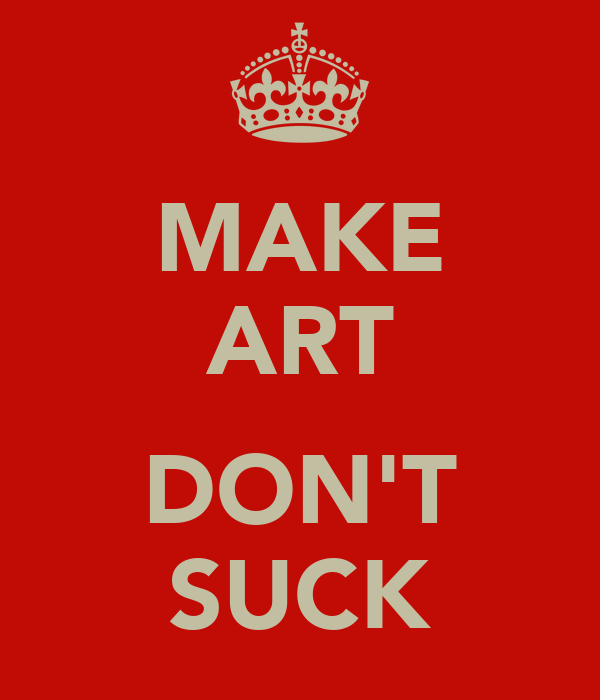 MAKE ART  DON'T SUCK