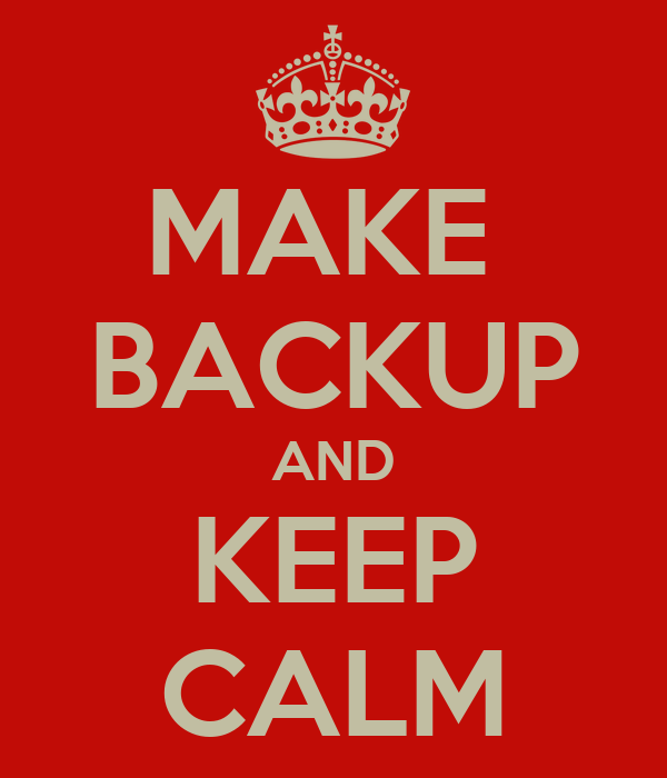 MAKE  BACKUP AND KEEP CALM