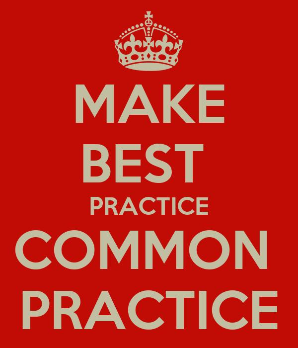 MAKE BEST  PRACTICE COMMON  PRACTICE