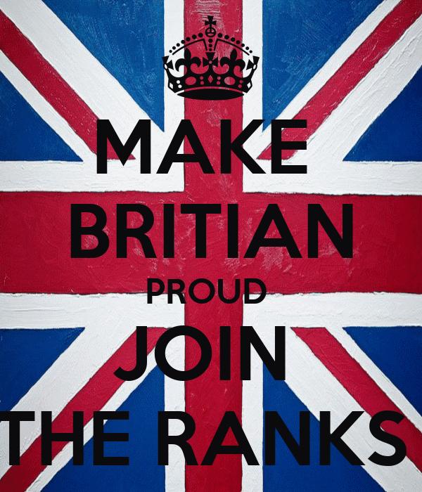 MAKE  BRITIAN PROUD  JOIN  THE RANKS
