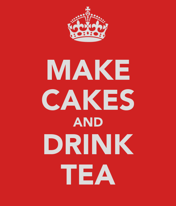 MAKE CAKES AND DRINK TEA