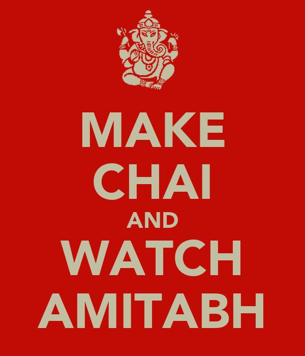 MAKE CHAI AND WATCH AMITABH
