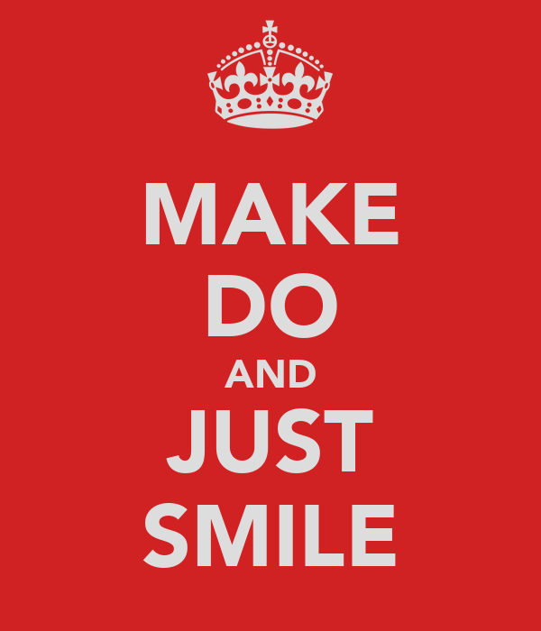 MAKE DO AND JUST SMILE