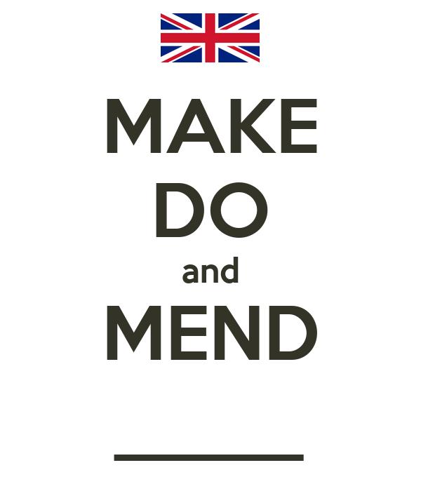 MAKE DO and MEND _____