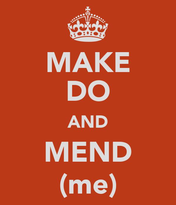 MAKE DO AND MEND (me)
