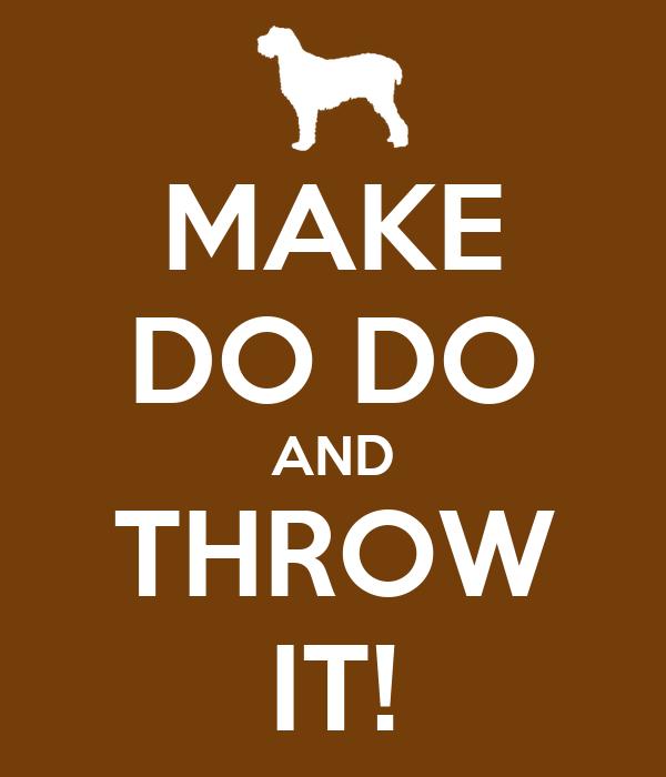 MAKE DO DO AND THROW IT!