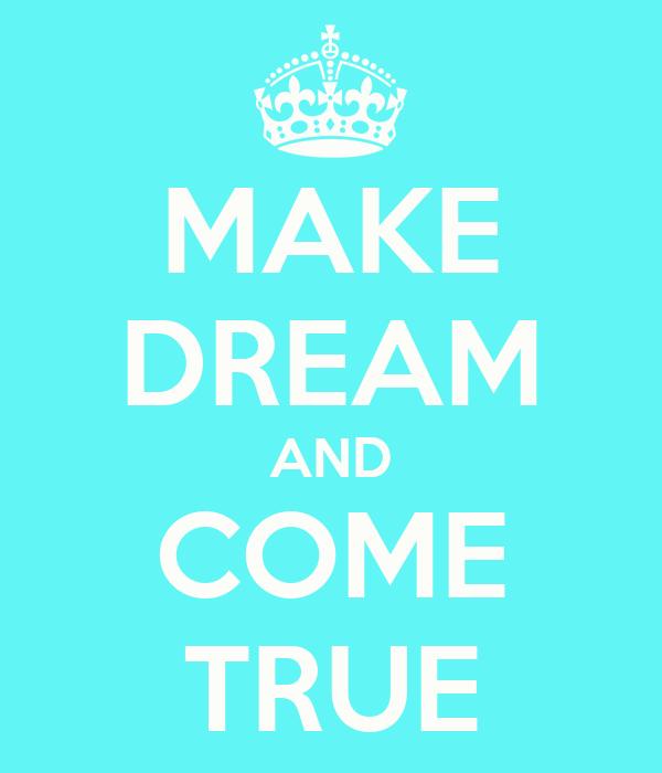 MAKE DREAM AND COME TRUE