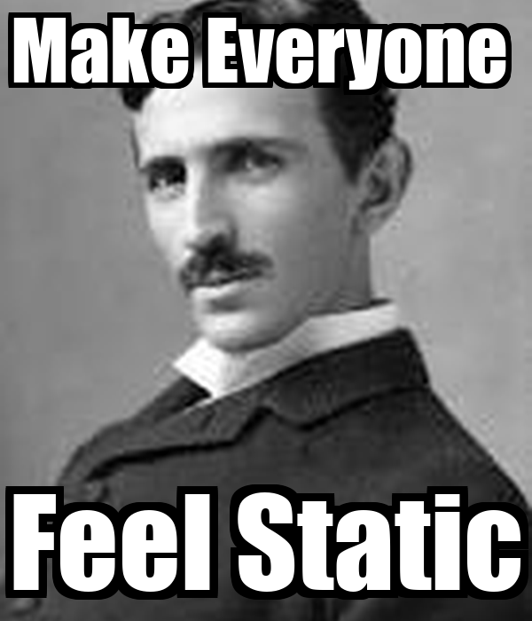 Make Everyone  Feel Static
