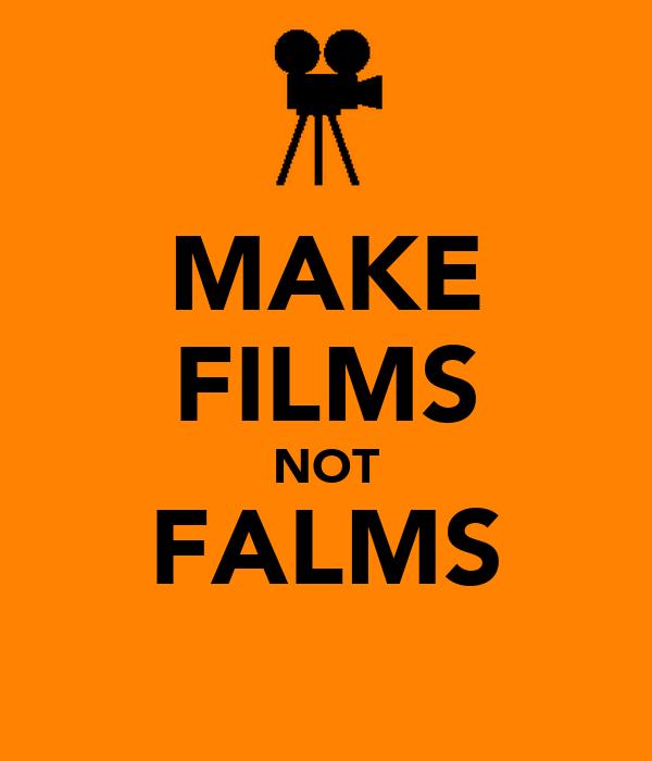 MAKE FILMS NOT FALMS