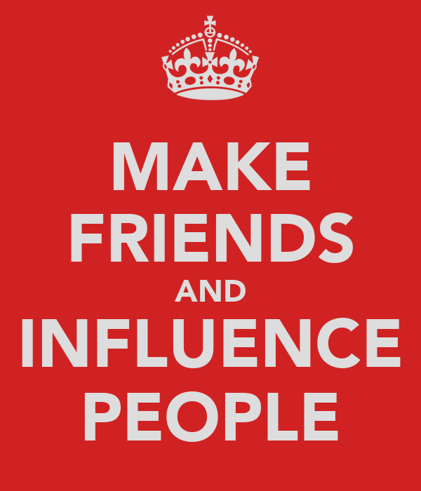 MAKE FRIENDS AND INFLUENCE PEOPLE