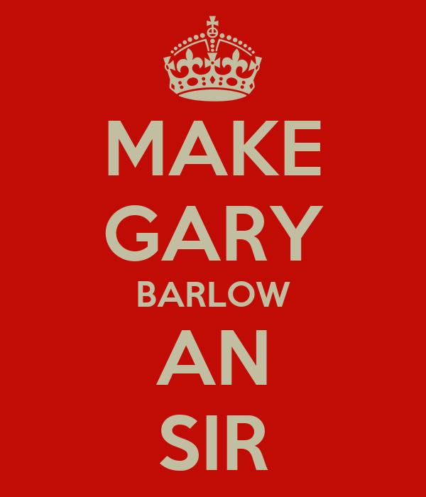 MAKE GARY BARLOW AN SIR