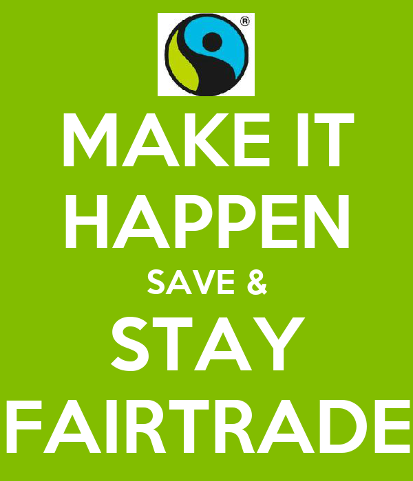 MAKE IT HAPPEN SAVE & STAY FAIRTRADE