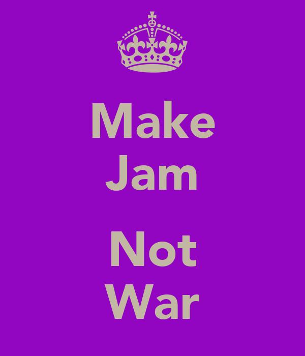 Make Jam  Not War