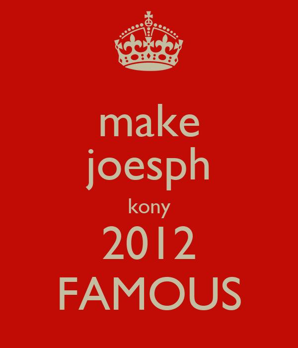 make joesph kony 2012 FAMOUS