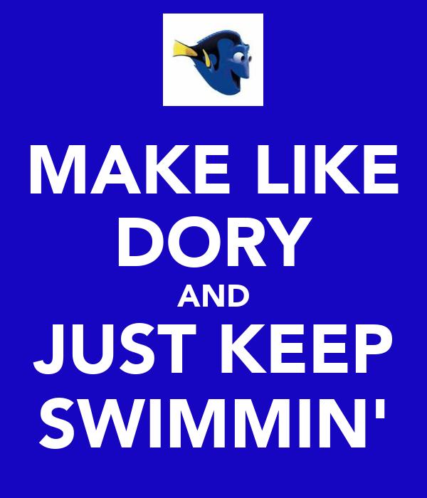 MAKE LIKE DORY AND JUST KEEP SWIMMIN'