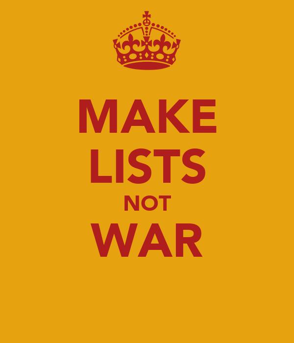 MAKE LISTS NOT WAR