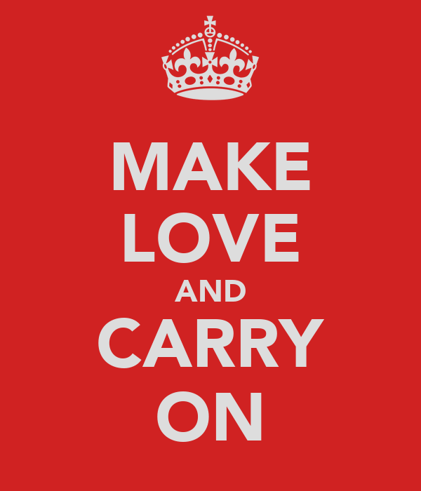 MAKE LOVE AND CARRY ON