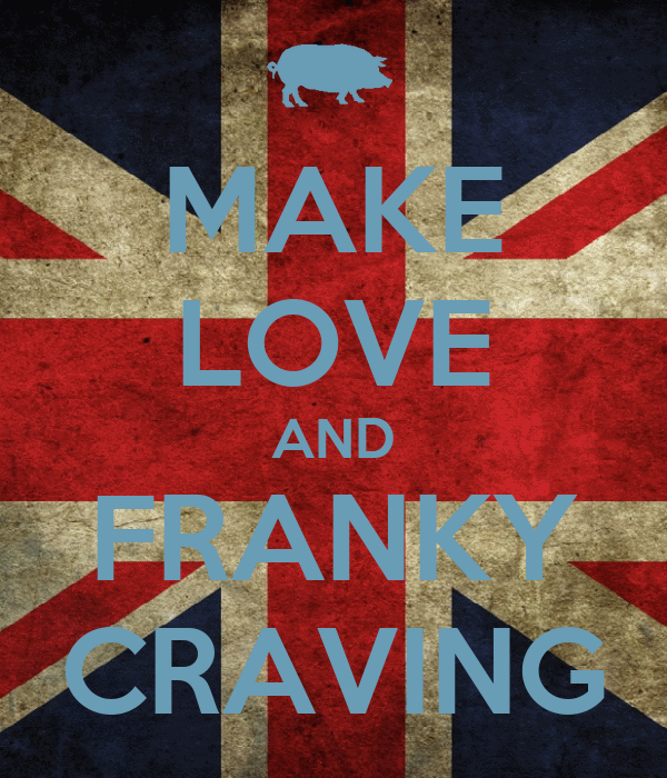 MAKE LOVE AND FRANKY CRAVING